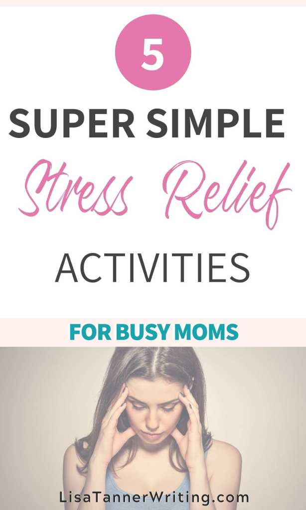 """A pin image showing a woman with her hands on her head. The image reads, """"5 Super Simple Stress Relief Activities for Busy Moms."""""""
