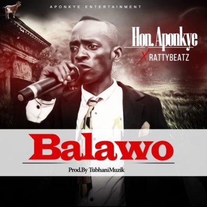 Hon. Aponkye x RattyBeatz – Balawo (Prod. by TubhaniMuzik)
