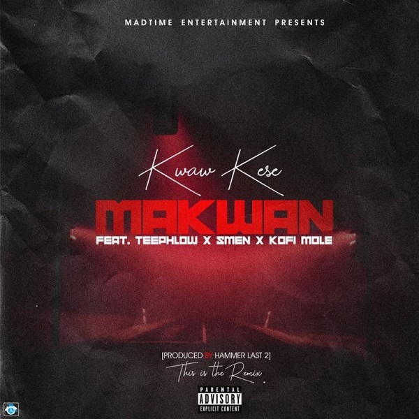 ListenGH Kwaw Kese – Makwan (Remix) Ft Teephlow x Kofi Mole x Smen (Prod. By Hammer Last 2)