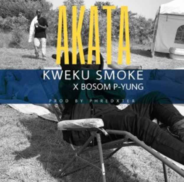 Kweku Smoke x Bosom P-Yung – Akata (Prod. by Phredxter)