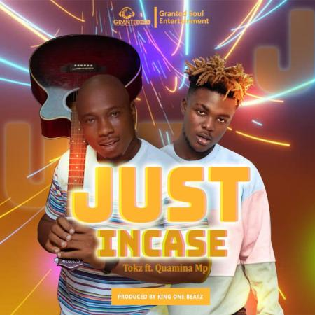 ListenGH Tokz – Just Incase (Feat. Quamina MP) (Prod by King One Beatz)
