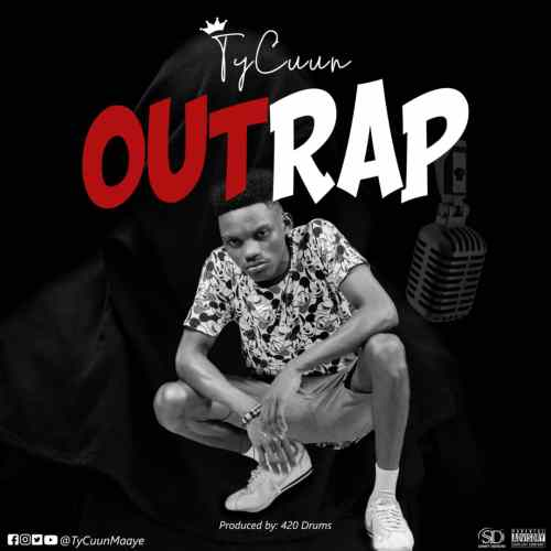 TyCuun – Outrap (Prod. By 420 Drumz)