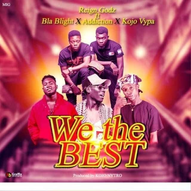 ListenGH Reign Godz - We The Best - (Prod. By Kojo Nytro)