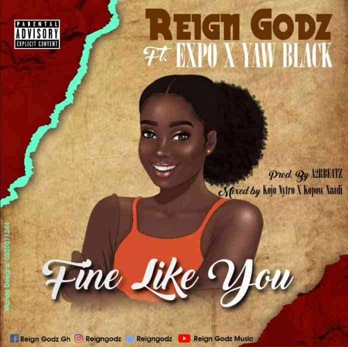 fine like you - Reign Godz ft. Expo and Yaw Black