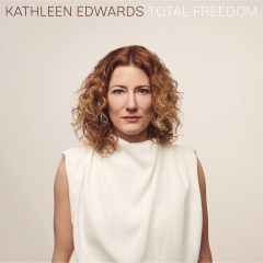 Kathleen Edwards To Give Us Exactly What We Need Right Now – Total Freedom