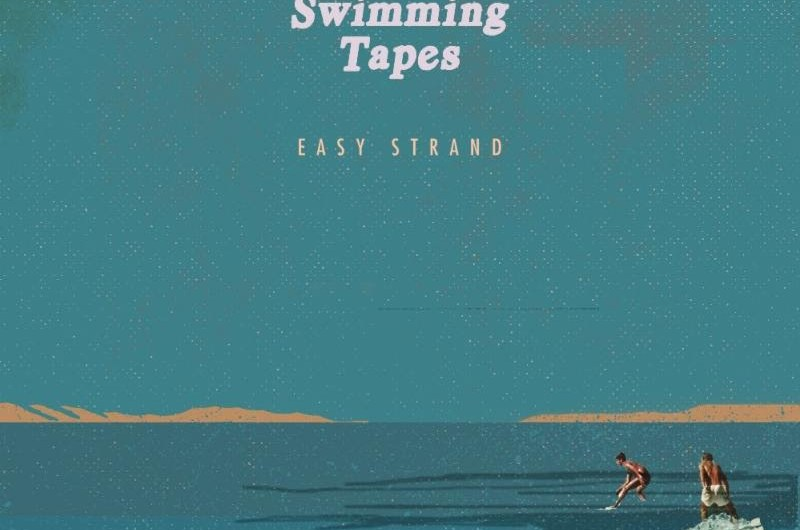 Track Review: Swimming Tapes: Easy Strand
