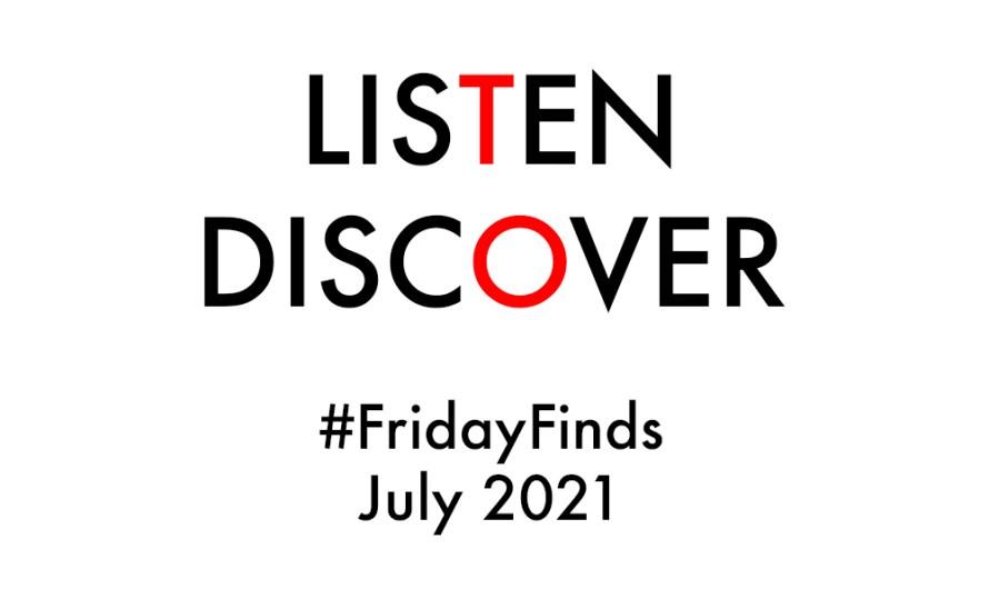 #FridayFinds: July 2021: Week 1