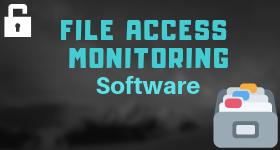 File Access Monitoring Software
