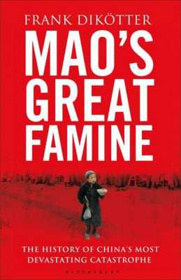 Maos Great Famine The History Of Chinas Most Devastating Catastrophe 1958 62