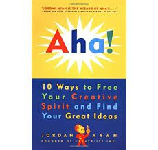 Aha!: 10 Ways to Free Your Creative Spirit and Find Your Great Ideas Paperback