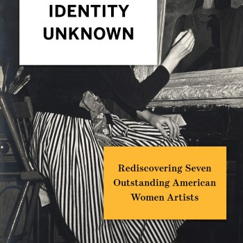 """<span class=""""entry-title-primary"""">Brilliant Women, Neglected</span> <span class=""""entry-subtitle"""">A Nonfiction Review of """"Identity Unknown: Rediscovering Seven Outstanding American Women Artists"""" by Donna Seaman</span>"""