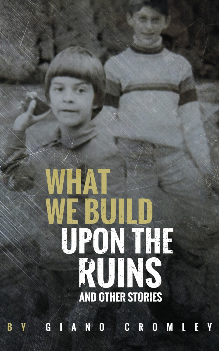 "Surviving Painful Choices and Bad Hands: A Review of ""What We Build Upon the Ruins"" by Giano Cromley"