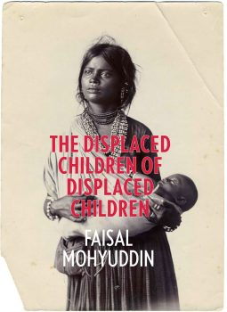 "Inherited Histories: A Review of ""The Displaced Children of Displaced Children"" by Faisal Mohyuddin"