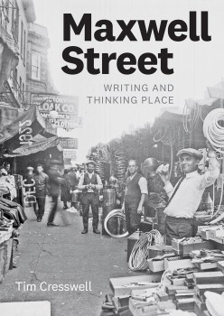 "Rocky Road: A Review of ""Maxwell Street: Writing and Thinking Place"" by Tim Cresswell"