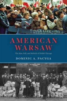 """Between Homeland and Becoming American: A Review of Dominic Pacyga's """"American Warsaw"""""""