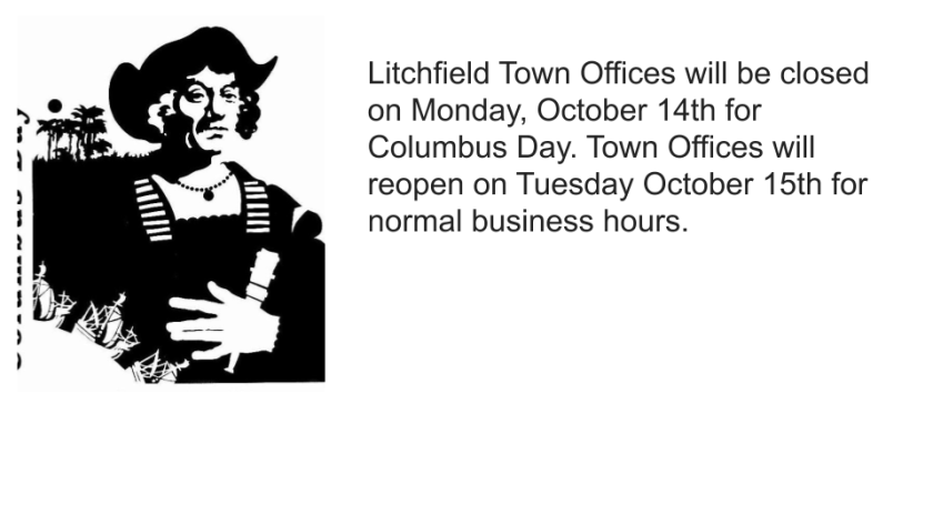 Litchfield Town Offices will be closed on Monday, Oct 14th for Columbus Day.   Offices will reopen on Tuesday Oct 15th.