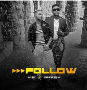 Picture of M-Six and Oritse Femi Follow Mp3 Download