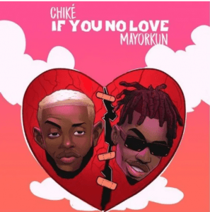 Image of Chike Ft Mayorkun If You No Love