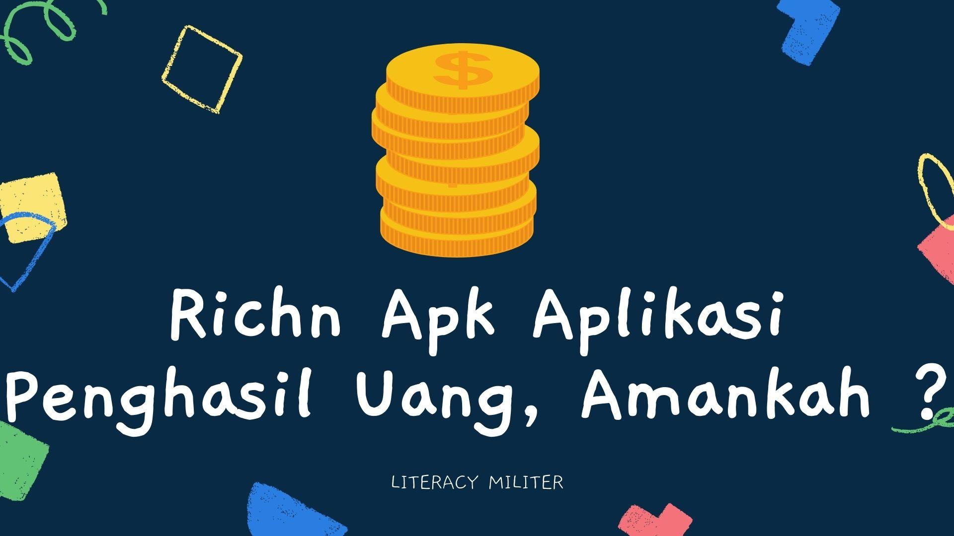 Richn Apk Aplikasi Penghasil Uang Amankah Literacy Militer