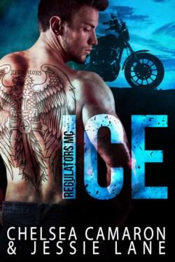 Ice (Regulators MC Book 1) by Chelsea Camaron and Jessie Lane