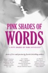 Pink Shades of Words ~ A Fifty Shades of Pink Anthology  ~ 18 never before released stories by 18 amazing authors