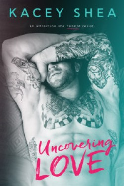 Cover Reveal ~ Uncovering Love by Kacey Shea