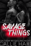 * Cover Reveal * SAVAGE THINGS (Chaos & Ruin book 2) by CALLIE HART *