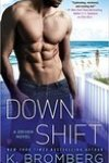 * Release Day Blitz * Downshift ( a Driven novel) by K. Bromberg * Blog Tour * Book Review *
