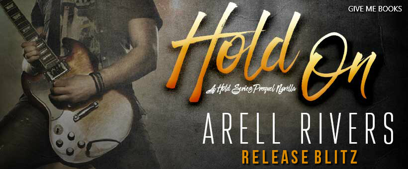 * Release Day Blitz * Hold On (The Hold Series Prequel Novella) by Arell Rivers * Excerpt * Giveaway * Book Review Coming Soon *
