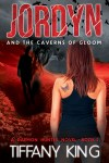 Jordyn and the Caverns of Gloom by Tiffany King