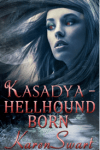 Kasadya Hellhound Born by Karen Swart: Excerpt, Guest Post and Giveaway