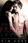 Review: Frayed (Connections #4) by Kim Karr