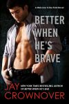 Better When He's Brave by Jay Crownover * Review * Excerpt * Giveaway