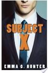 Subject X by Emma G. Hunter