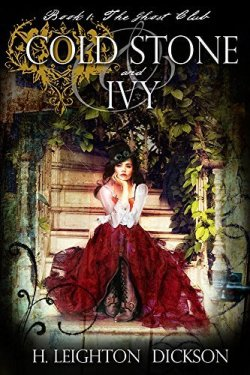 Cold Stone & Ivy: The Ghost Club by H. Leighton Dickson