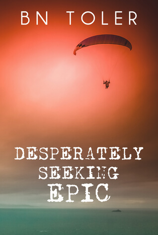 Desperately Seeking Epic by B.N. Toler