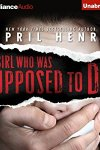 *Have You Heard? * Audiobooks For Your Listening Pleasure* The Girl Who Was Supposed to Die by April James