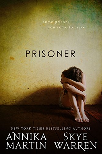 Prisoner (Criminals and Captives) by Skye Warren & Annika Martin