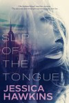 Slip of the Tongue by Jessica Hawkins