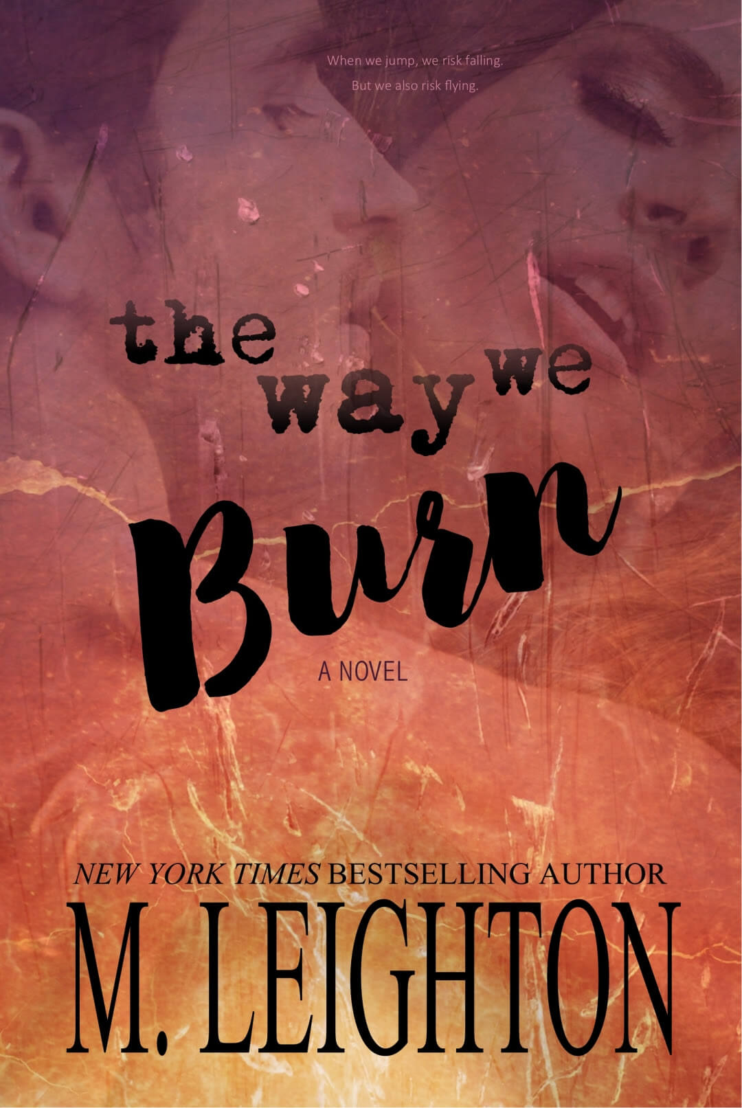 * Cover Reveal * The Way We Burn by Michelle Leighton * Coming June 24th *