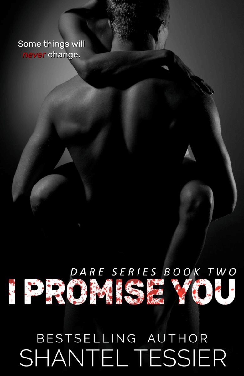 Cover Reveal * I Promise You (Dare series book 2) by Shantel Tessier * Coming April 26th * Pre-Order Now * Giveaway