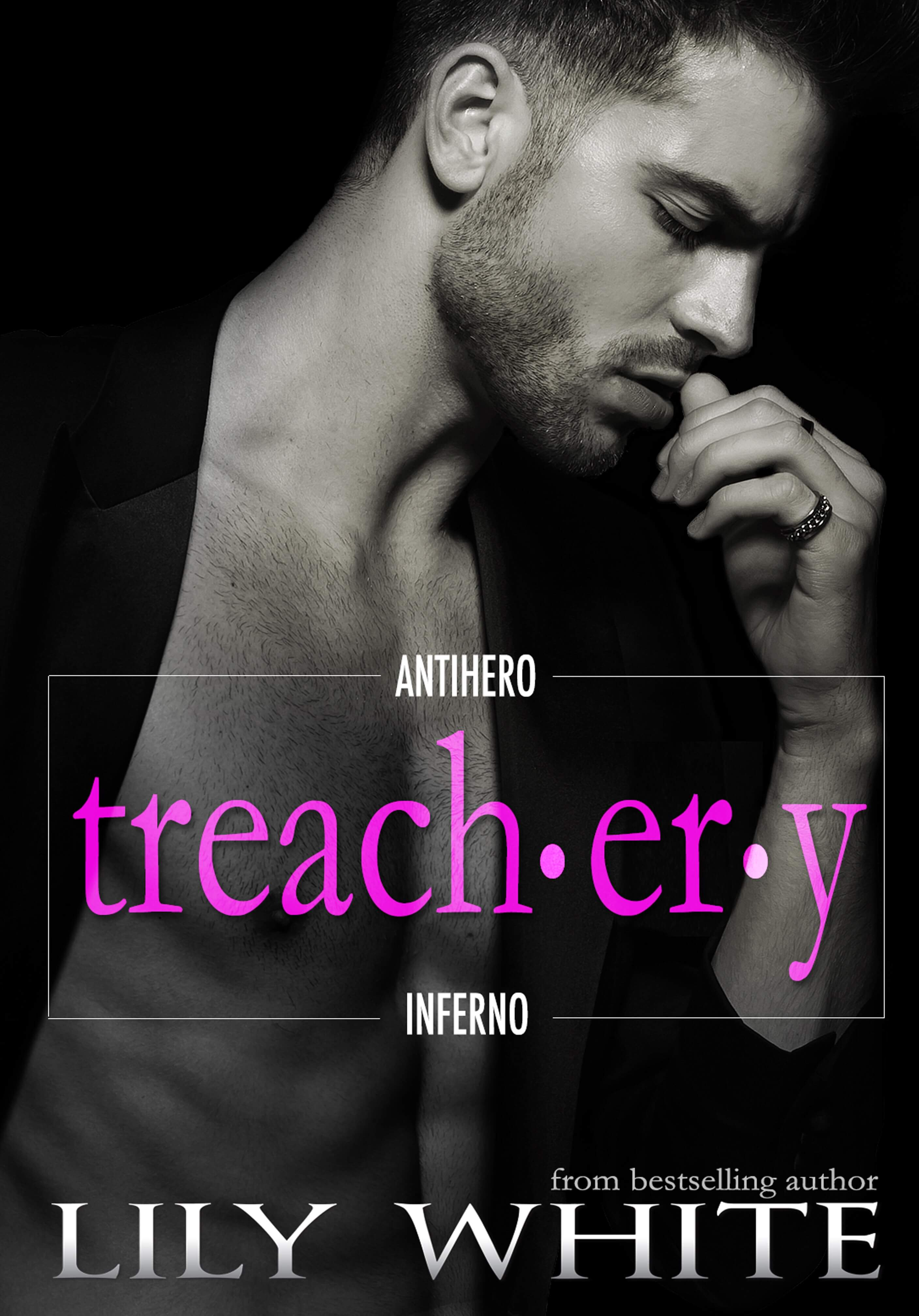 Cover Reveal * Treachery (Antihero Inferno series #1) by Lily White * Coming May 29th * Giveaway * Excerpt