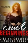 Cover Reveal * Cruel Beginnings (Book 1) by Lili St. Germain &  Amelia Queen * Coming Summer 2019