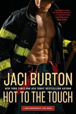 Hot to the Touch by Jaci Burton * A Brotherhood by Fire Novel