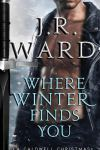 Release Blitz * Where Winter Finds You: A Caldwell Christmas (Black Dagger Brotherhood series 17. 5) by JR Ward * Blog Tour * Book Review * Excerpt