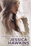 Something in the Way by Jessica Hawkins ~ Book 1
