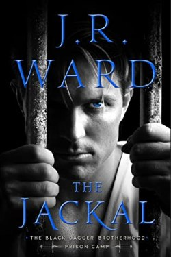 Blog Tour * The Jackal (Black Dagger Brotherhood, Prison Camp, Book 1) by JR Ward * Book Review * Available Now