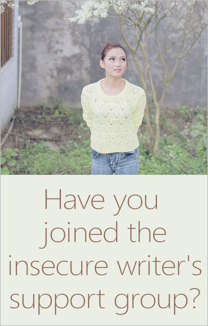 Have you joined the insecure writer's support group? There really is such a thing.