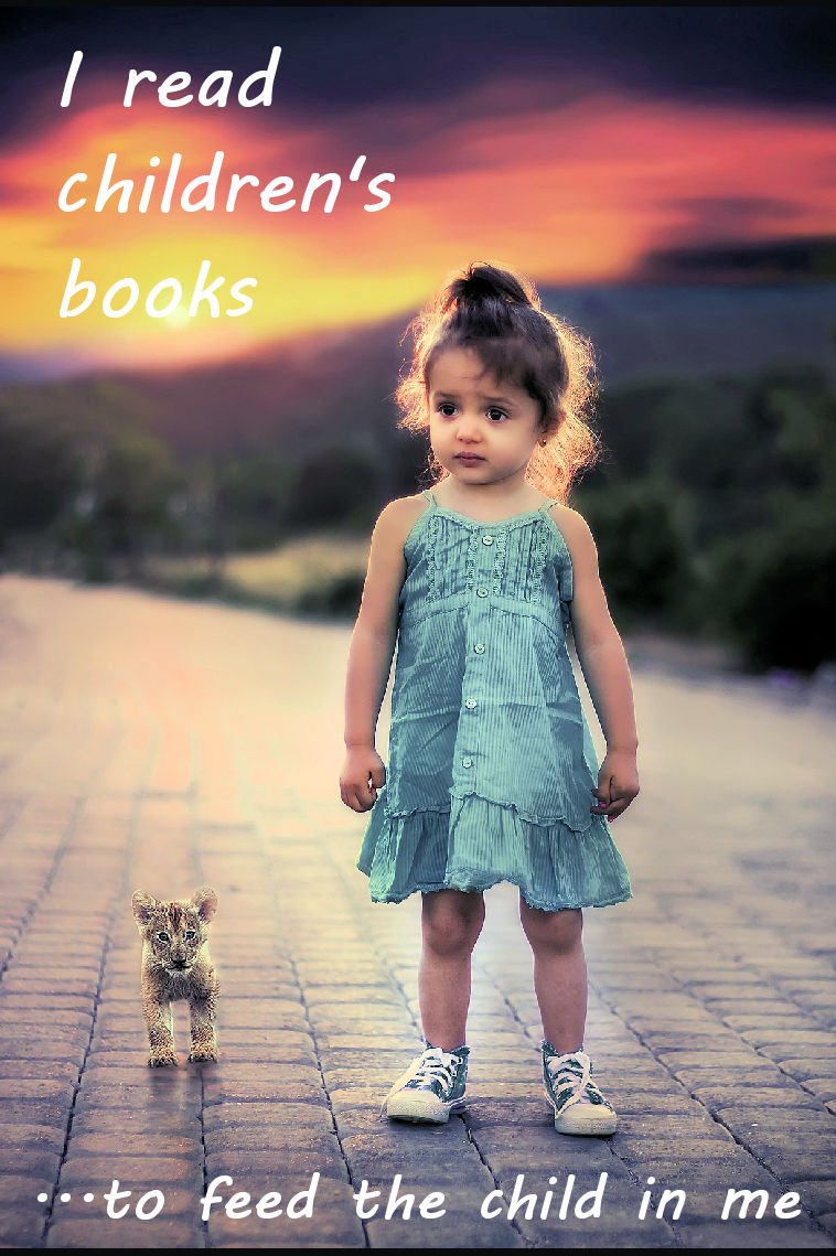 I read children's books because they feed the child in me.