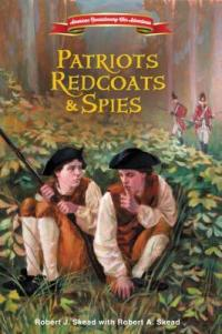 Patriots, Redcoats, and Spies by Robert J. Skead with Robert A. Skead